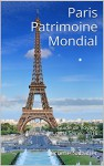 Paris Patrimoine Mondial: Guide de Voyage Paris, Rives de la Seine - 2016 (French Edition) - Jérôme Sabatier
