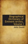 Biographical Dictionary of Eminent Artists, Volume I - John Gould