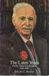 The Later Years: Public Relations Insights, 1956-1986 - Edward L. Bernays, Paul Swift