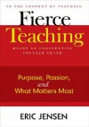 Fierce Teaching: Purpose, Passion, and What Matters Most - Eric Jensen