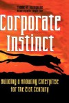 Corporate Instinct: Building a Knowing Enterprise for the 21st Century - Tom M. Koulopoulos, Richard A. Spinello