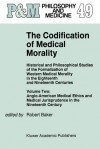 The Codification of Medical Morality: Historical and Philosophical Studies of the Formalization of Western Medical Morality in the Eighteenth and Nineteenth Centuriesvolume Two: Anglo-American Medical Ethics and Medical Jurisprudence in the Nineteenth ... - Robert B. Baker