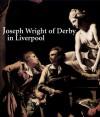 Joseph Wright of Derby in Liverpool - Alex Kidson, Elizabeth Barker, Sarah Parsons, Jane Longmore, Martin Hopkinson