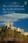 The Cathars and the Albigensian Crusade: A Sourcebook - Catherine Lxe9glu, Rebecca Rist, Claire Taylor