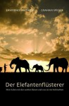 Der Elefantenflüsterer: Mein Leben mit den sanften Riesen und was sie mir beibrachten (German Edition) - Anthony Lawrence, Graham Spence