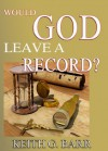Would God Leave A Record? - Keith Barr