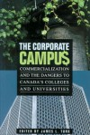 The Corporate Campus: Commercialization And The Dangers To Canada's Colleges And University - James Turk