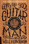 Guitar Man: A Six-String Odyssey, or, You Love that Guitar More than You Love Me - Will Hodgkinson