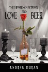 The Difference Between Love and Beer - Andrea Duran