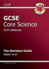 Core Science: GCSE: OCR Gateway: The Revision Guide: Higher Level - Richard Parsons
