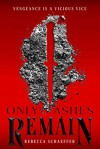 Only Ashes Remain - Rebecca Schaeffer