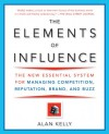 The Elements of Influence: The New Essential System for Managing Competition, Reputation, Brand, and Buzz - Alan Kelly