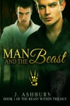 Man and the Beast (The Beast Within Trilogy Book 1) - J. Ashburn