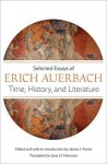 Time, History, and Literature: Selected Essays of Erich Auerbach - Erich Auerbach, James I. Porter, Jane O. Newman