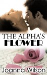 The Alpha's Flower (Rough and Reluctant Breeding Erotica) - Joanna Wilson