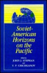Soviet-American Horizons on the Pacific - John J. Stephan