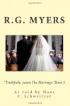 Truthfully,yours:The Marriage Book 5 (Volume 5) - R.G. Myers, Hans Franz Schweitzer