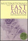Multinationals and East Asian Integration - Wendy Dobson, Chia Siow Yue
