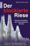Der blockierte Riese: Psycho-Analyse der katholischen Kirche - Manfred Lütz