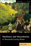 Manliness and Masculinities in Nineteenth-Century Britain: Essays on Gender, Family and Empire - John Tosh