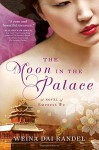 The Moon in the Palace (The Empress of Bright Moon Duology) - Weina Dai Randel
