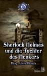 Sherlock Holmes 3: Sherlock Holmes und die Tochter des Henkers: Meisterdetektive (German Edition) - Oliver Plaschka, Erik Hauser, Desirée und Frank Hoese, Tanya Carpenter, Guido Krain, Antje Ippensen, Margret Schwekendiek, Alisha Bionda