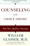Counseling with Choice Theory - William Glasser, Peter R. Breggin