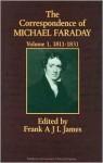 The Correspondence of Michael Faraday: 1811-December 1831 : Letters 1-524 (Correspondence of Michael Faraday, 1811-1831) - Michael Faraday, Frank A.J.L. James