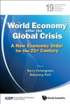 The World Economy after the Global Crisis:A New Economic Order for the 21st Century (World Scientific Studies in International Economics) - Barry Eichengreen, Bokyeong Park
