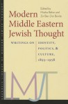Modern Middle Eastern Jewish Thought: Writings on Identity, Politics, and Culture, 1893-1958 (Tauber Institute Series for the Study of European Jewry & The Brandeis Library of Modern Jewish Thought) - Moshe Behar, Zvi Ben-Dor Benite
