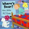 Where's Bear? - Hilary McKay