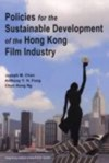 Policies for the Sustainable Development of the Hong Kong Film Industry - Joseph M. Chan, Anthony Y. H. Fung, Chun Hung Ng