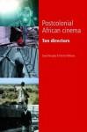 Postcolonial African Cinema: Ten Directors - David Murphy, Patrick Williams