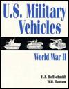 U.S. Military Vehicles of World War II - E.J. Hoffschmidt
