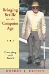 Bringing Braille into the Computer Age: Carrying on the Torch - Robert J. Richey
