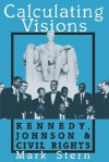 Calculating Visions: Kennedy, Johnson, and Civil Rights - Mark Stern, Mark Stem