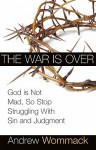 The War is Over: Stop Struggling and Accept the Privileges of Peace with God - Andrew Wommack