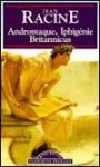 Andromaque, Iphigenie, Britannicus - Jean Racine