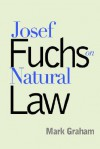 Josef Fuchs on Natural Law - Mark Graham