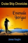 Cruise Ship Chronicles: Ensenada Intrigue - James Vaughn