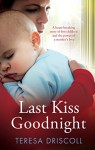 Last Kiss Goodnight: A heart-breaking story of lost children and the power of a mother's love - Teresa Driscoll