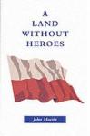 A Land Without Heroes - John Martin, David Hardy