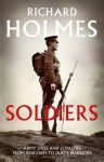 Soldiers: Army Lives and Loyalties from Redcoats to Dusty Warriors - Richard Holmes