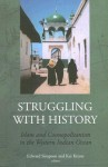 Struggling with History: Islam and Cosmopolitanism in the Western Indian Ocean - Edward Simpson, Kai Kresse