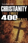 Christianity: The First 400 Years - Jonathan Hill
