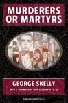 Murderers or Martyrs - George Skelly