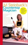 Jyl Steinback's Countertop Magician: More than 200 Easy Recipes for Today's Timesaving Kitchen Applicances - Jyl Steinback