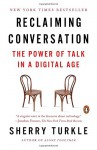 Reclaiming Conversation: The Power of Talk in a Digital Age - Sherry Turkle