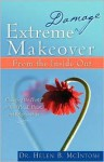 Extreme Damage Makeover from the Inside Out - Helen B. McIntosh