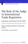 The Role of the Judge in International Trade Regulation: Experience and Lessons for the WTO (Studies in International Economics) - Thomas Cottier, Lewis C. Spence, Thomas Cottier, Petros Constantinos Mavroidis